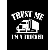 Trust Me I'm A Trucker Photographic Print