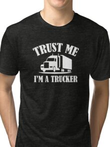 Trust Me I'm A Trucker Tri-blend T-Shirt