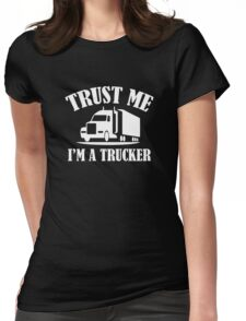 Trust Me I'm A Trucker Womens Fitted T-Shirt