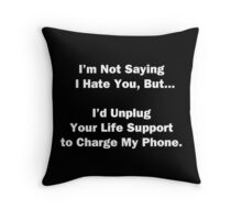 I'm Not Saying I Hate You Throw Pillow