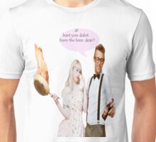 at least you didnt burn the beer, dear!! Unisex T-Shirt