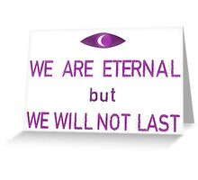 We Are Eternal Greeting Card