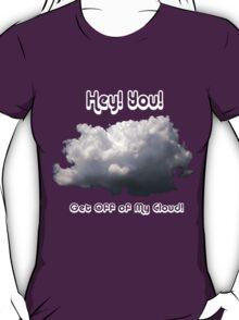 Get Off of My Cloud!  T-Shirt