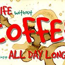 Life without COFFEE... by Peter Stratton