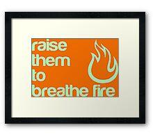 Raise Them To Breathe Fire - Unisex Design - T-Shirts & More Framed Print