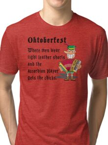 """Oktoberfest """"Where Men Wear Leather Shorts & The Accordian Player Gets The Chicks"""" Tri-blend T-Shirt"""