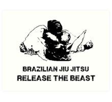 BRAZILIAN JIU JITSU RELEASE THE BEAST Art Print