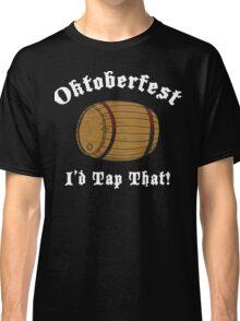 Oktoberfest I'd Tap That Classic T-Shirt