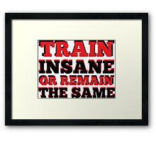 Train, Insane, Fitness, Gym Framed Print