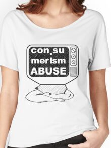 con.sumerism Abuse Women's Relaxed Fit T-Shirt