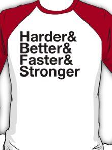 harder&better&faster&stronger T-Shirt