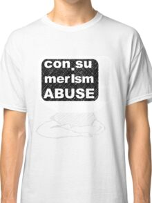 con.sumerism Abuse Classic T-Shirt
