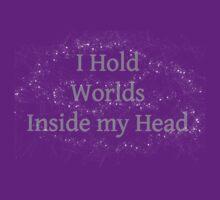 I Hold Worlds Inside my Head by ShadowfaxBAB
