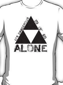 It's Dangerous To Go Alone... T-Shirt