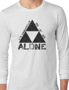 It's Dangerous To Go Alone... Long Sleeve T-Shirt