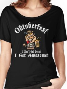 Oktoberfest I Don't Get Drunk I Get Awesome Women's Relaxed Fit T-Shirt