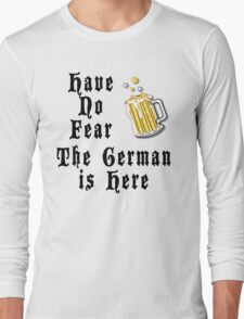 Have No Fear The German Is Here Long Sleeve T-Shirt