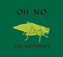Oh No You Katydidn't Unisex T-Shirt