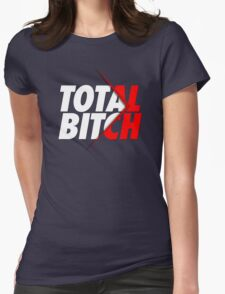 TOTAL BITCH Womens Fitted T-Shirt