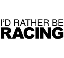I'd rather be Racing Photographic Print