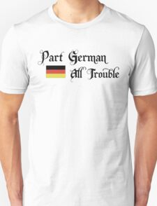 Part German All Trouble Unisex T-Shirt