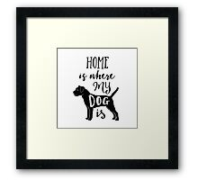 Home Is Where My Dog Is - Border Terrier Framed Print