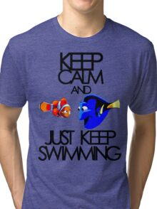 Keep Calm and Just Keep Swimming Tri-blend T-Shirt