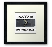 I wanna be the very best Framed Print