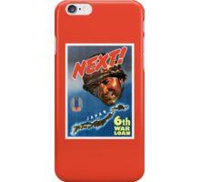 Next! 6th War Loan -- World War Two iPhone Case/Skin
