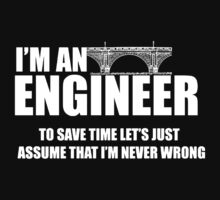 I am an engineer to save time lets just assume I am never wrong Kids Tee