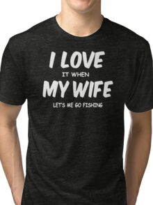 I Love My Wife Lets Me Go Fishing Tri-blend T-Shirt