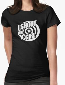 I shoot like a girl Womens Fitted T-Shirt