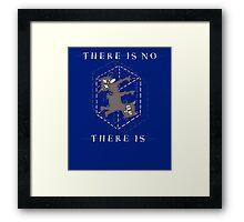 There Is No, There Is Framed Print
