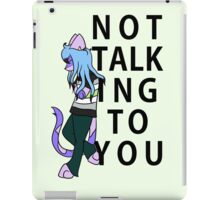 Not Talking To You iPad Case/Skin