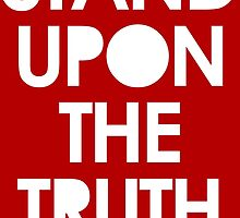 Stand Upon The Truth by theteeproject