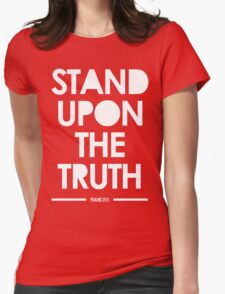 Stand Upon The Truth Womens Fitted T-Shirt