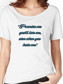Promise You'll Love Me Quote Women's Relaxed Fit T-Shirt