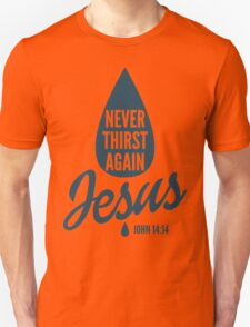 Never Thirst Again T-Shirt