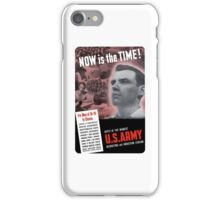 Now Is The Time -- WW2 Army Recruiting iPhone Case/Skin