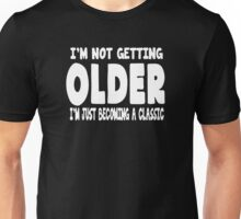 I'm Not Getting Older Unisex T-Shirt