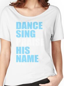 Dance, Sing, Praise His Name Women's Relaxed Fit T-Shirt
