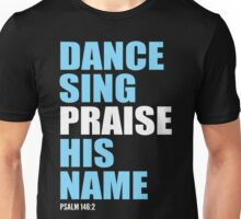 Dance, Sing, Praise His Name Unisex T-Shirt