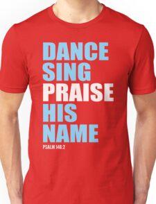 Dance, Sing, Praise His Name Unisex T-Shirt