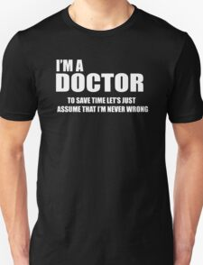 I'm The Doctor To Save Time Let's Just Assume That I'm Never Wrong Style Unisex T-Shirt