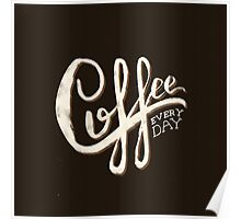 Coffee Everyday Poster