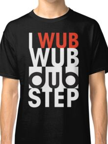 I wub wub dubstep (black) Classic T-Shirt