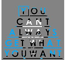 You can't always get what you want Photographic Print