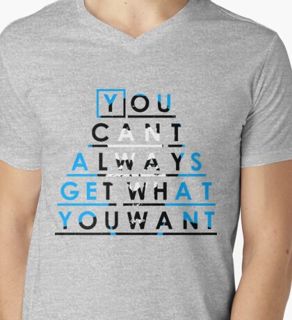 You can't always get what you want Mens V-Neck T-Shirt