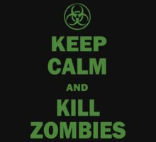 Keep Calm And Kill Zombies by D4nsRongs