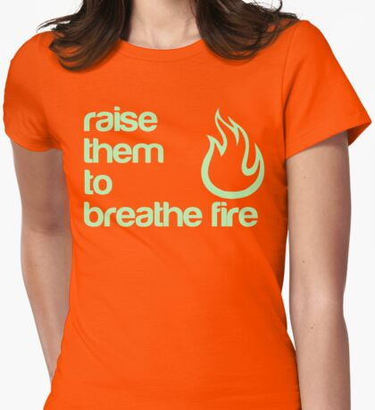 Raise Them To Breathe Fire - Unisex Design - T-Shirts & More Womens Fitted T-Shirt